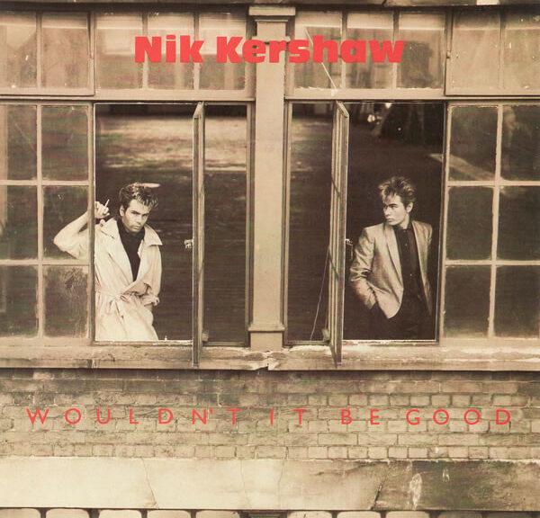 Nik Kershaw - Wouldn't it be good?